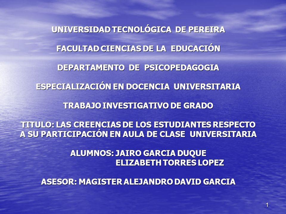1 UNIVERSIDAD TECNOLÓGICA DE PEREIRA FACULTAD CIENCIAS DE LA EDUCACIÓN DEPARTAMENTO DE PSICOPEDAGOGIA ESPECIALIZACIÓN EN DOCENCIA UNIVERSITARIA TRABAJ
