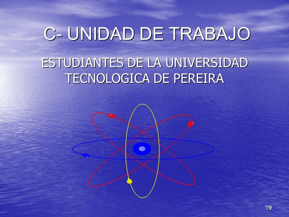 19 C- UNIDAD DE TRABAJO ESTUDIANTES DE LA UNIVERSIDAD TECNOLOGICA DE PEREIRA