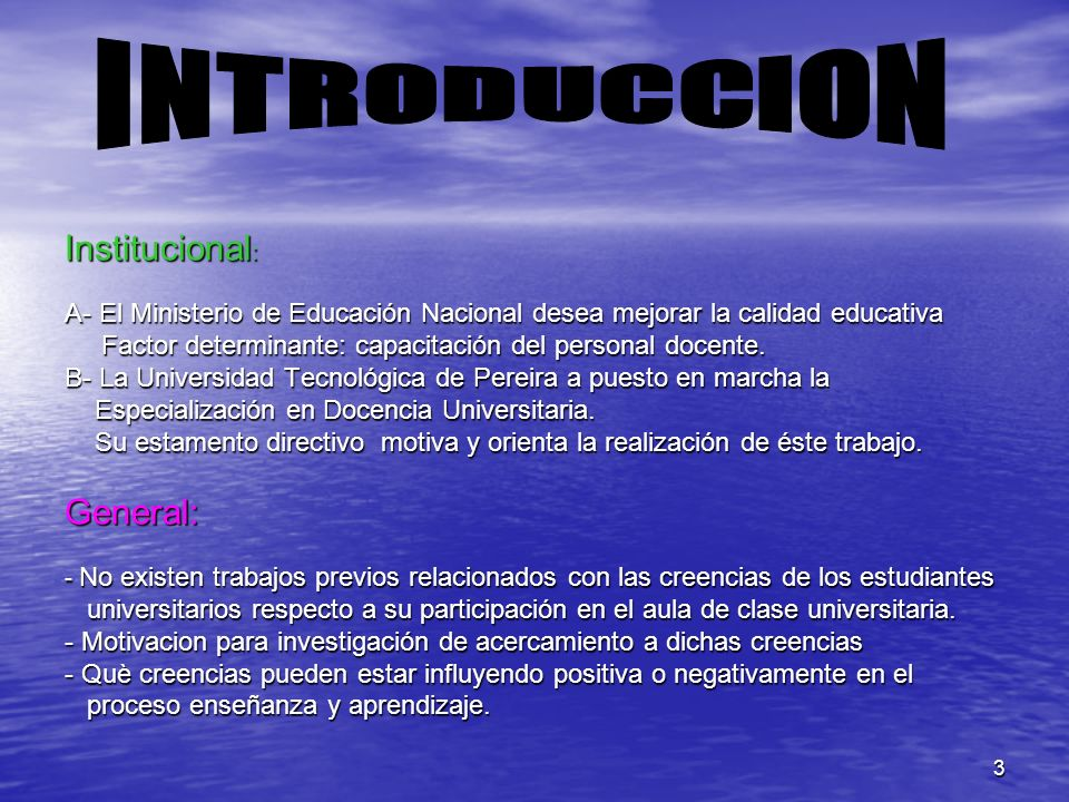 3 Institucional : A- El Ministerio de Educación Nacional desea mejorar la calidad educativa Factor determinante: capacitación del personal docente. B-