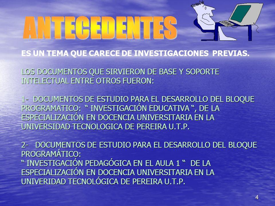 4 LOS DOCUMENTOS QUE SIRVIERON DE BASE Y SOPORTE INTELECTUAL ENTRE OTROS FUERON: 1- DOCUMENTOS DE ESTUDIO PARA EL DESARROLLO DEL BLOQUE PROGRAMATICO: