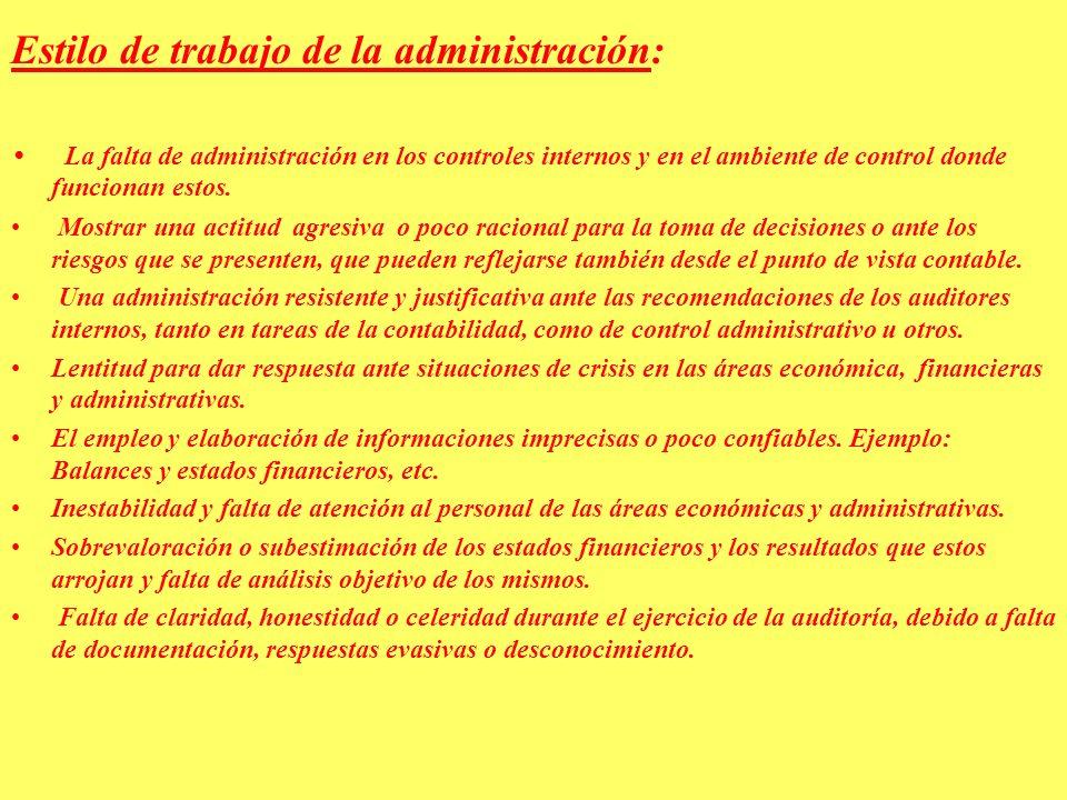 Estilo de trabajo de la administración: La falta de administración en los controles internos y en el ambiente de control donde funcionan estos.