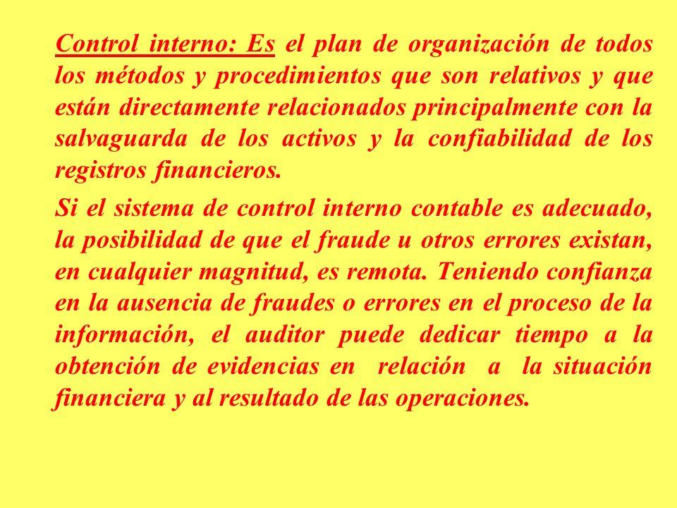 Control interno: Es el plan de organización de todos los métodos y procedimientos que son relativos y que están directamente relacionados principalmente con la salvaguarda de los activos y la confiabilidad de los registros financieros.