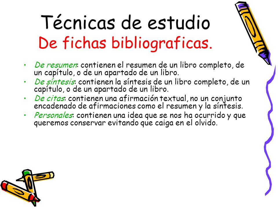 Técnicas de estudio De fichas bibliograficas. De resumen: contienen el resumen de un libro completo, de un capítulo, o de un apartado de un libro. De