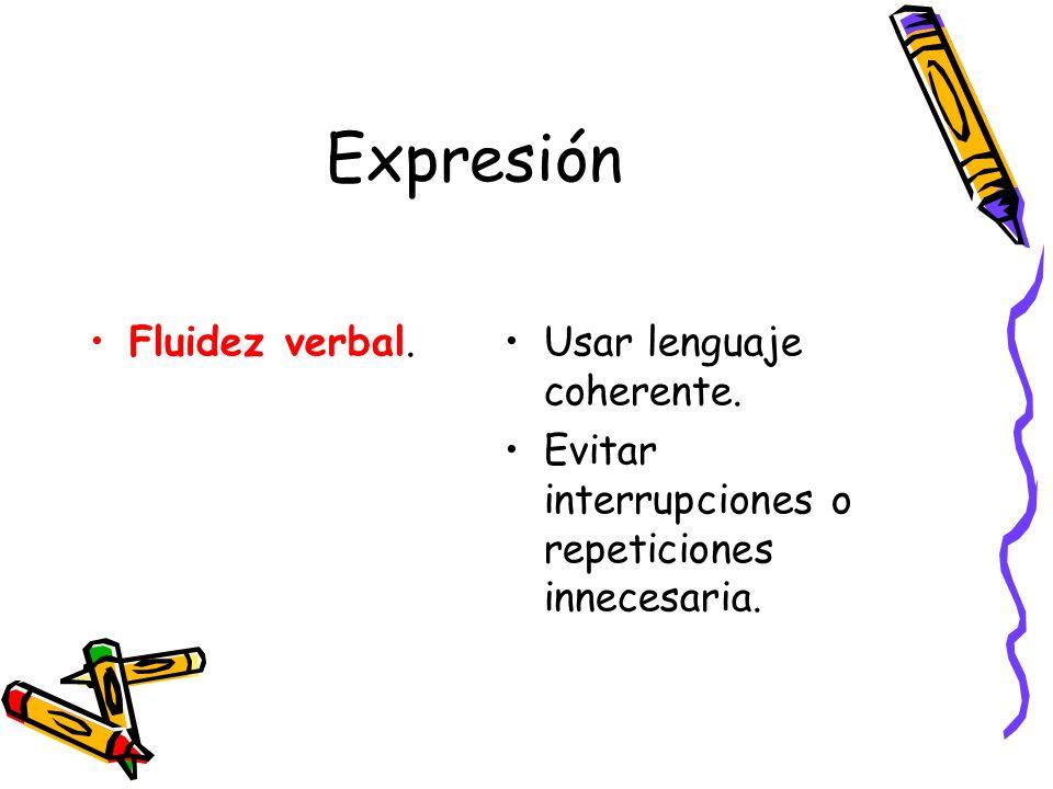 Expresión Fluidez verbal.Usar lenguaje coherente. Evitar interrupciones o repeticiones innecesaria.