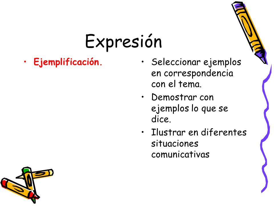 Expresión Ejemplificación.Seleccionar ejemplos en correspondencia con el tema. Demostrar con ejemplos lo que se dice. Ilustrar en diferentes situacion