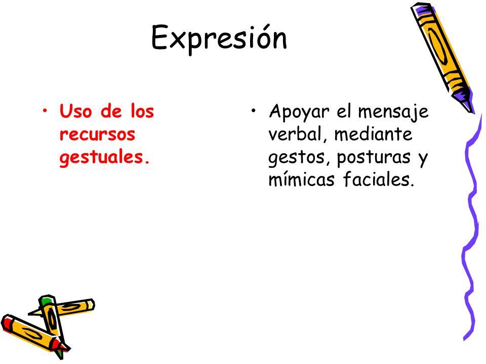 Expresión Uso de los recursos gestuales. Apoyar el mensaje verbal, mediante gestos, posturas y mímicas faciales.