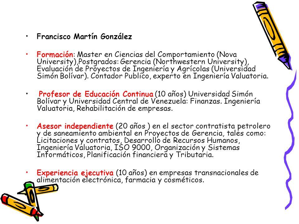 Francisco Martín González Formación: Master en Ciencias del Comportamiento (Nova University),Postgrados: Gerencia (Northwestern University), Evaluació