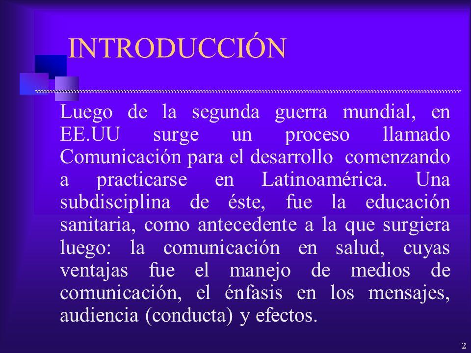 2 INTRODUCCIÓN Luego de la segunda guerra mundial, en EE.UU surge un proceso llamado Comunicación para el desarrollo comenzando a practicarse en Latin