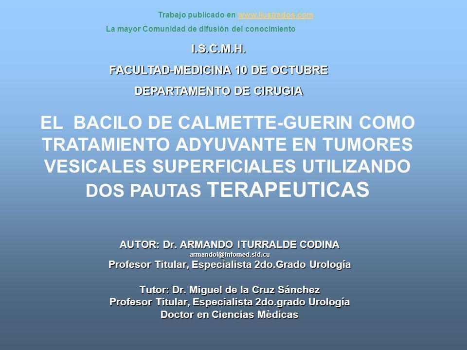 EL BACILO DE CALMETTE-GUERIN COMO TRATAMIENTO ADYUVANTE EN TUMORES VESICALES SUPERFICIALES UTILIZANDO DOS PAUTAS TERAPEUTICAS AUTOR: Dr. ARMANDO ITURR