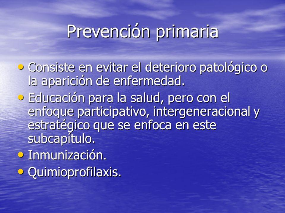 Prevención primaria Consiste en evitar el deterioro patológico o la aparición de enfermedad. Consiste en evitar el deterioro patológico o la aparición