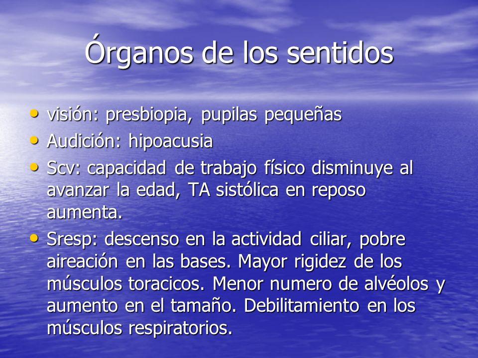 Órganos de los sentidos visión: presbiopia, pupilas pequeñas visión: presbiopia, pupilas pequeñas Audición: hipoacusia Audición: hipoacusia Scv: capac