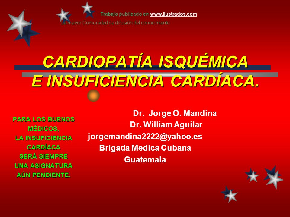 CARDIOPATÍA ISQUÉMICA E INSUFICIENCIA CARDÍACA. PARA LOS BUENOS MÉDICOS, LA INSUFICIENCIA CARDÍACA SERÁ SIEMPRE UNA ASIGNATURA AÚN PENDIENTE. Dr. Jorg