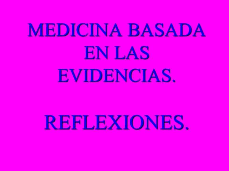 MEDICINA BASADA EN LAS EVIDENCIAS. REFLEXIONES.