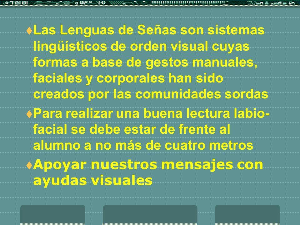 Las Lenguas de Señas son sistemas lingüísticos de orden visual cuyas formas a base de gestos manuales, faciales y corporales han sido creados por las