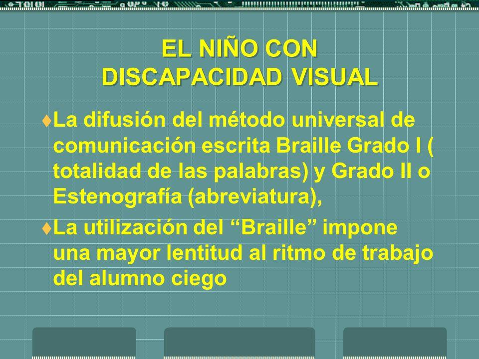 EL NIÑO CON DISCAPACIDAD VISUAL La difusión del método universal de comunicación escrita Braille Grado I ( totalidad de las palabras) y Grado II o Est