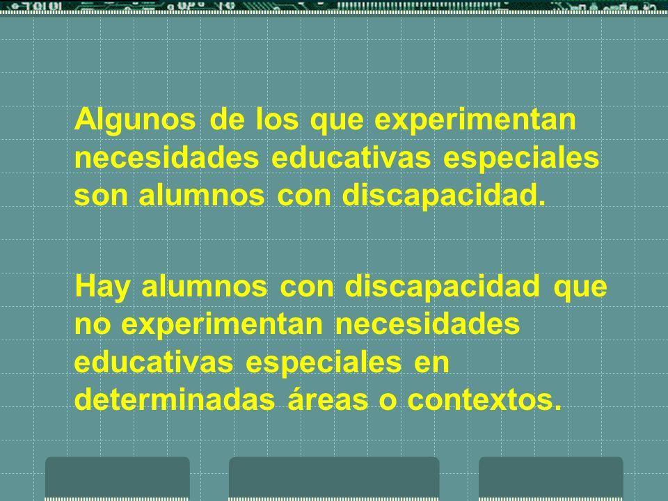 Algunos de los que experimentan necesidades educativas especiales son alumnos con discapacidad. Hay alumnos con discapacidad que no experimentan neces