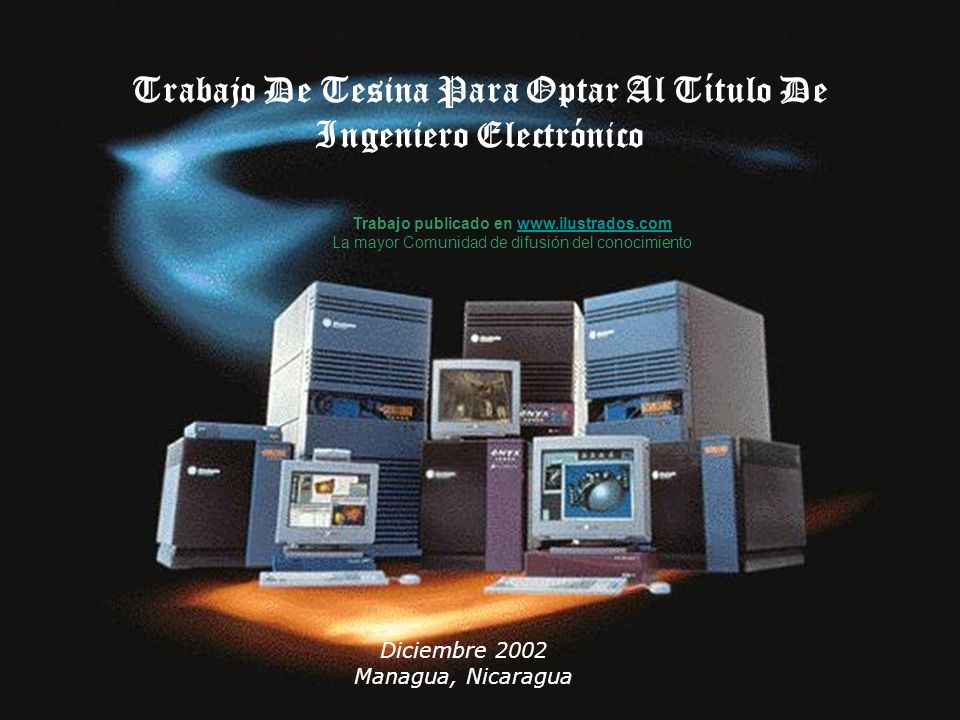 Trabajo De Tesina Para Optar Al Título De Ingeniero Electrónico Diciembre 2002 Managua, Nicaragua Trabajo publicado en www.ilustrados.comwww.ilustrados.com La mayor Comunidad de difusión del conocimiento