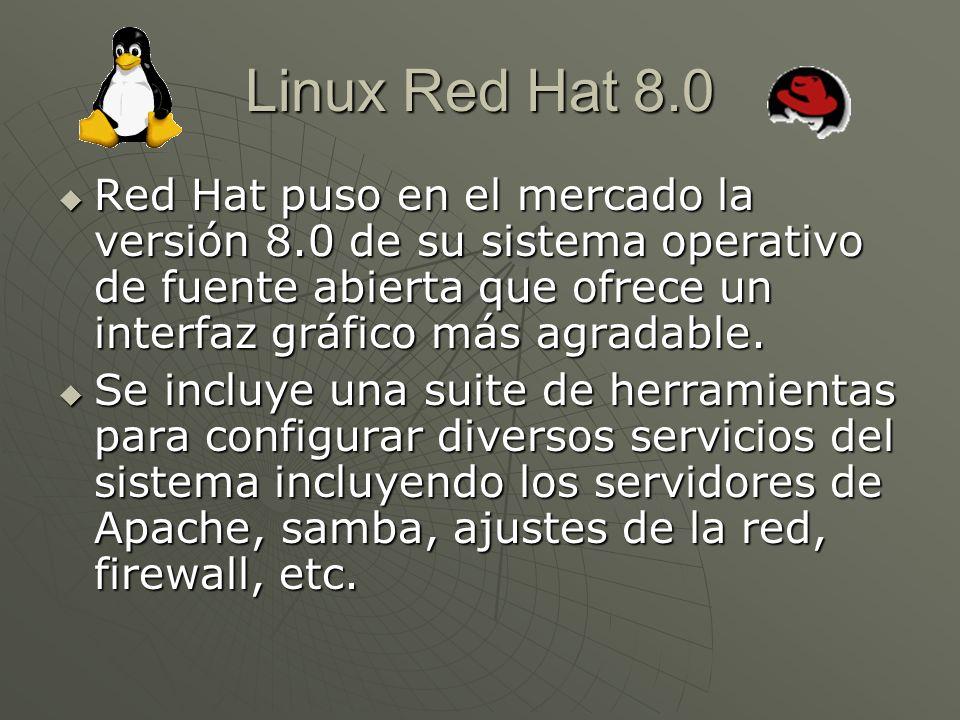 Linux Red Hat 8.0 Red Hat puso en el mercado la versión 8.0 de su sistema operativo de fuente abierta que ofrece un interfaz gráfico más agradable.