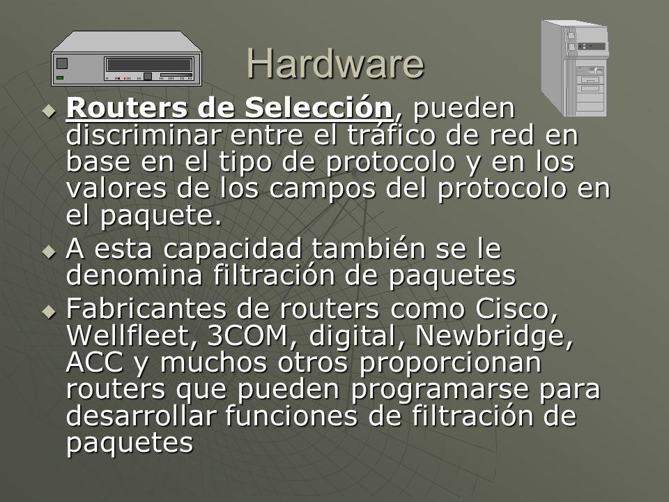 Hardware Routers de Selección, pueden discriminar entre el tráfico de red en base en el tipo de protocolo y en los valores de los campos del protocolo en el paquete.