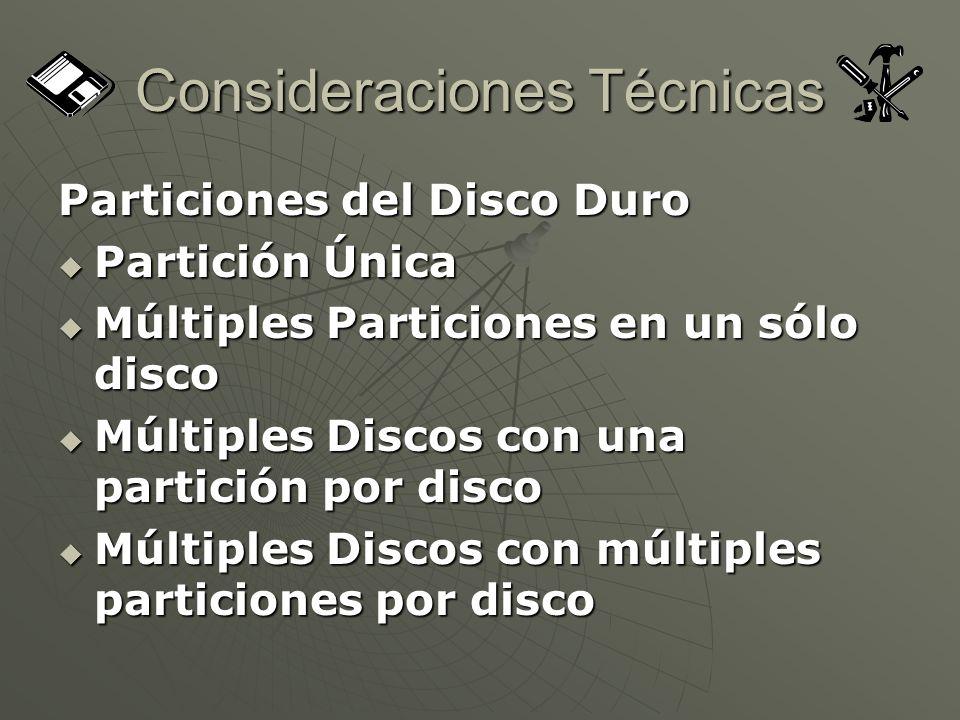 Consideraciones Técnicas Particiones del Disco Duro Partición Única Partición Única Múltiples Particiones en un sólo disco Múltiples Particiones en un sólo disco Múltiples Discos con una partición por disco Múltiples Discos con una partición por disco Múltiples Discos con múltiples particiones por disco Múltiples Discos con múltiples particiones por disco