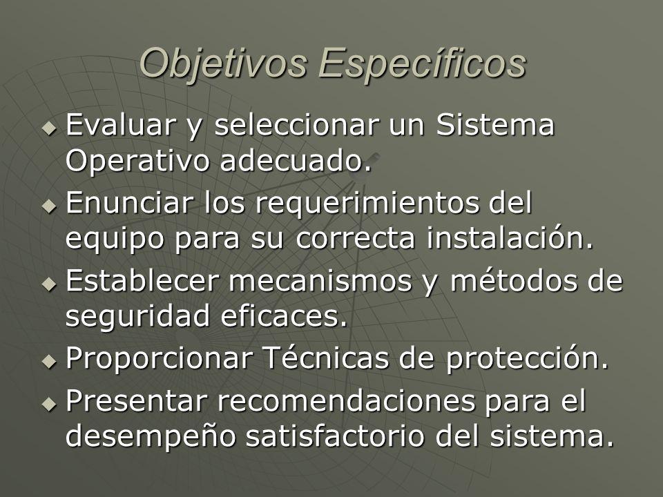 Objetivos Específicos Evaluar y seleccionar un Sistema Operativo adecuado.
