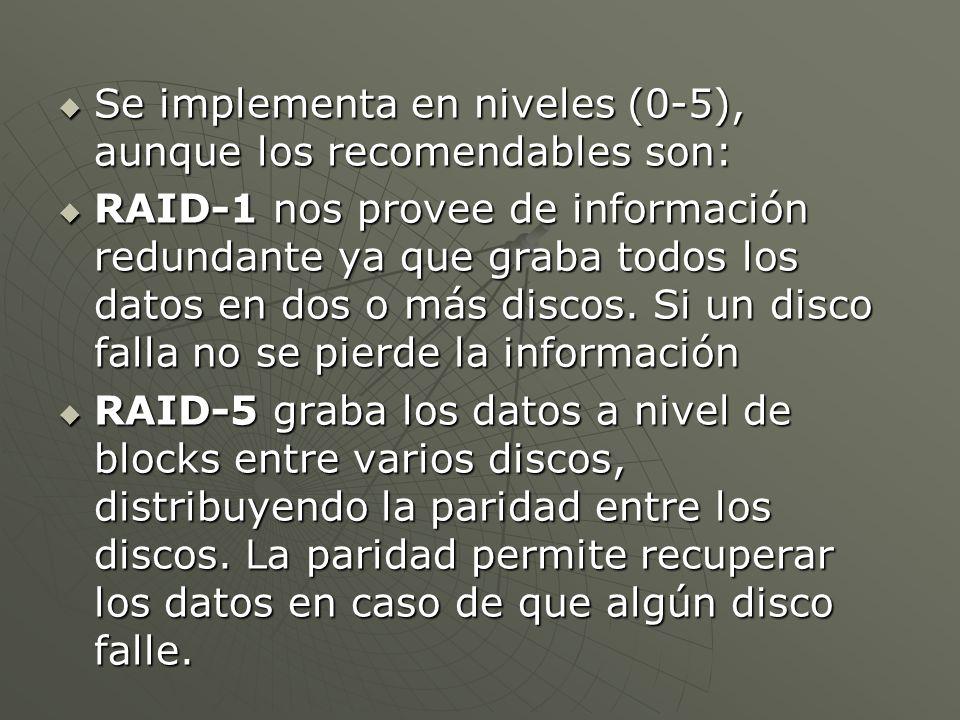 Se implementa en niveles (0-5), aunque los recomendables son: Se implementa en niveles (0-5), aunque los recomendables son: RAID-1 nos provee de información redundante ya que graba todos los datos en dos o más discos.