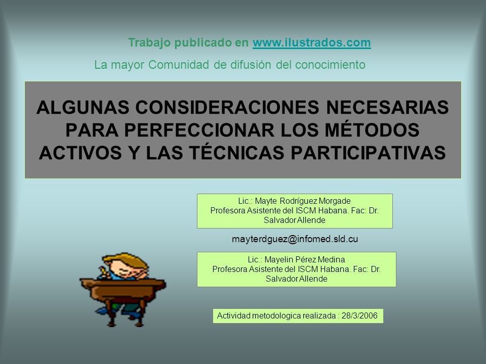 ALGUNAS CONSIDERACIONES NECESARIAS PARA PERFECCIONAR LOS MÉTODOS ACTIVOS Y LAS TÉCNICAS PARTICIPATIVAS Lic.: Mayte Rodríguez Morgade Profesora Asisten