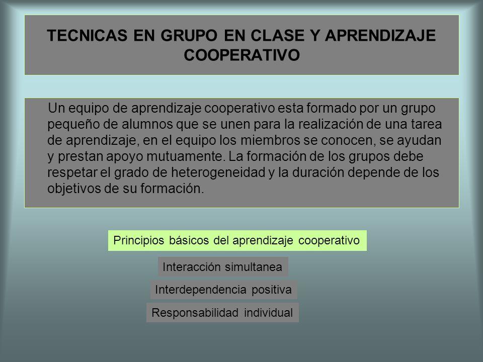 TECNICAS EN GRUPO EN CLASE Y APRENDIZAJE COOPERATIVO Un equipo de aprendizaje cooperativo esta formado por un grupo pequeño de alumnos que se unen par