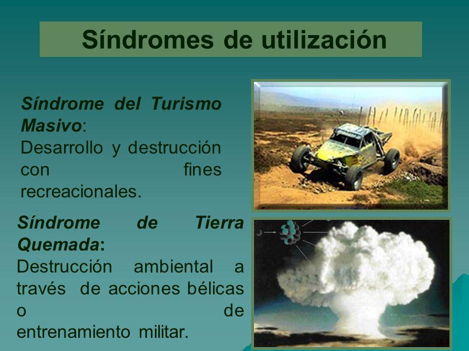 Síndromes de utilización Síndrome del Turismo Masivo: Desarrollo y destrucción con fines recreacionales.