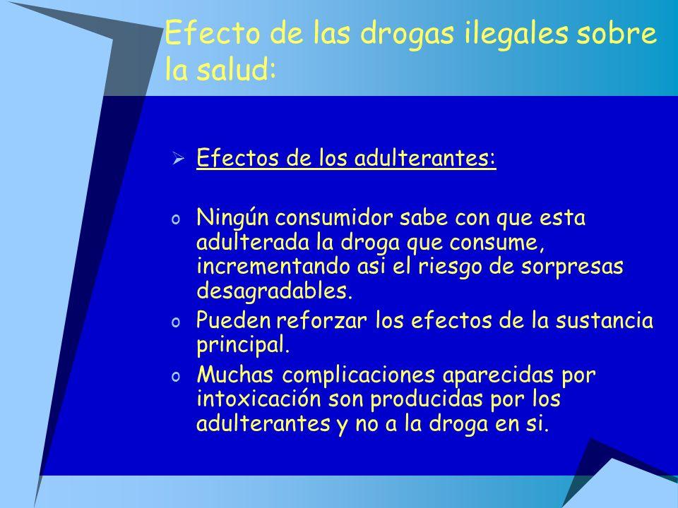 Efecto de las drogas ilegales sobre la salud: Efectos de los adulterantes: o Ningún consumidor sabe con que esta adulterada la droga que consume, incr