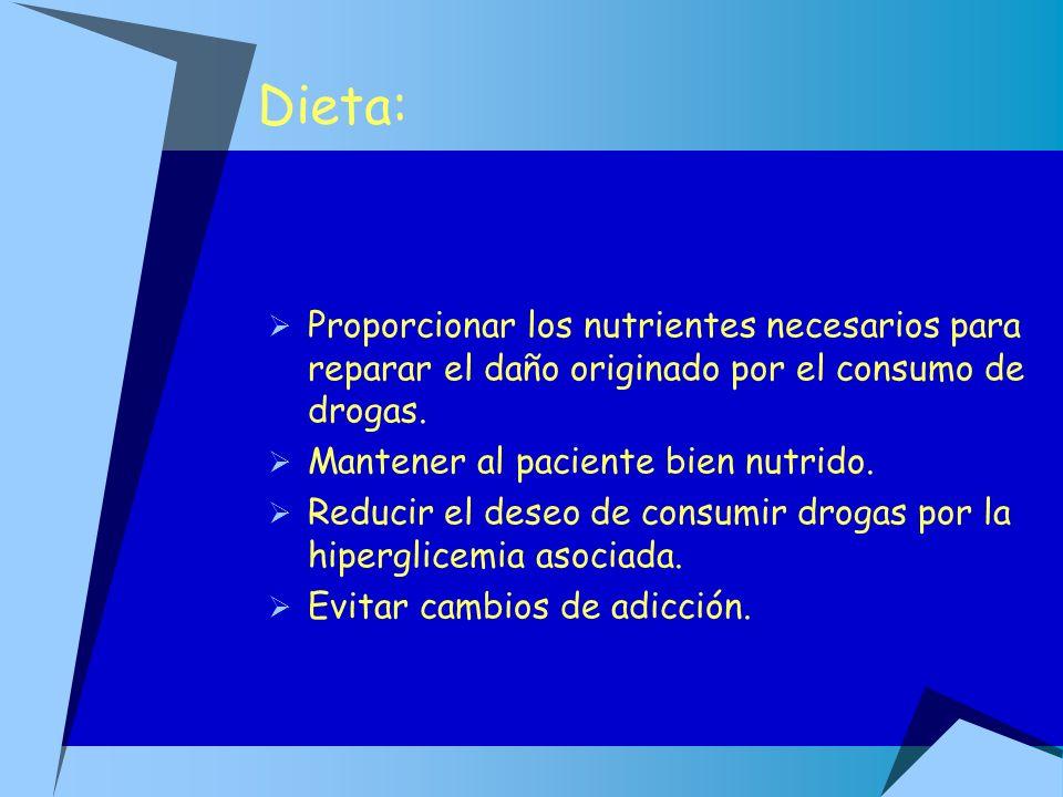 Dieta: Proporcionar los nutrientes necesarios para reparar el daño originado por el consumo de drogas. Mantener al paciente bien nutrido. Reducir el d