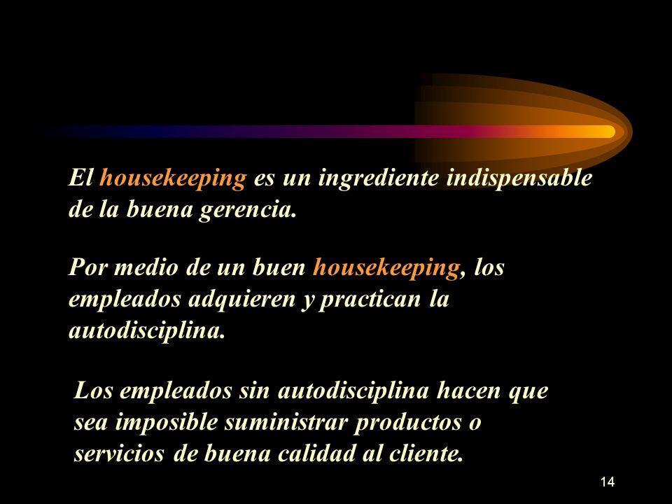 14 El housekeeping es un ingrediente indispensable de la buena gerencia. Por medio de un buen housekeeping, los empleados adquieren y practican la aut