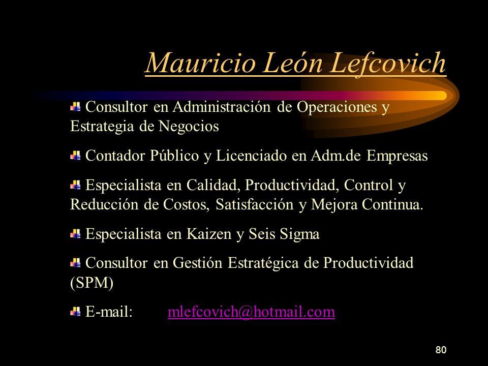 80 Mauricio León Lefcovich Consultor en Administración de Operaciones y Estrategia de Negocios Contador Público y Licenciado en Adm.de Empresas Especi