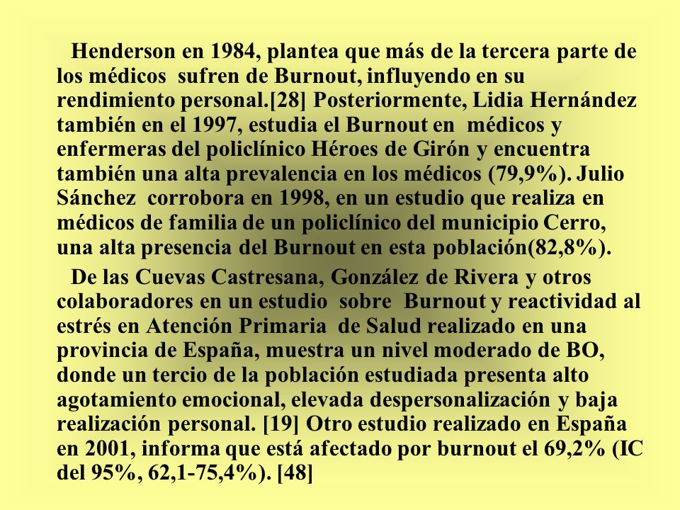 Henderson en 1984, plantea que más de la tercera parte de los médicos sufren de Burnout, influyendo en su rendimiento personal.[28] Posteriormente, Li