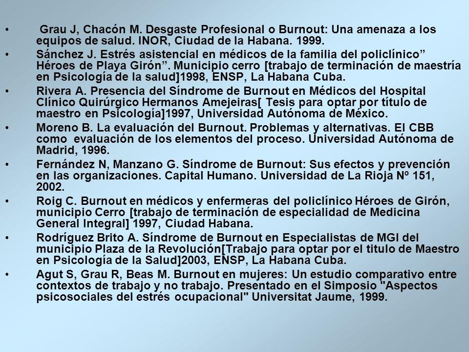 Grau J, Chacón M. Desgaste Profesional o Burnout: Una amenaza a los equipos de salud. INOR, Ciudad de la Habana. 1999. Sánchez J. Estrés asistencial e