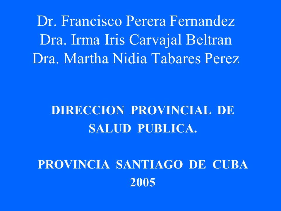 Dr. Francisco Perera Fernandez Dra. Irma Iris Carvajal Beltran Dra. Martha Nidia Tabares Perez DIRECCION PROVINCIAL DE SALUD PUBLICA. PROVINCIA SANTIA