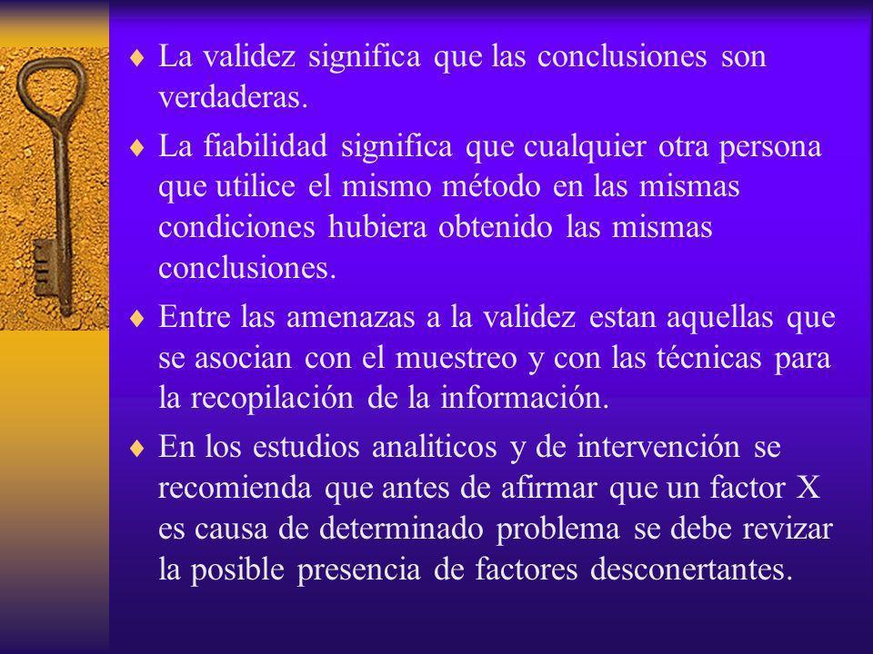 La validez significa que las conclusiones son verdaderas. La fiabilidad significa que cualquier otra persona que utilice el mismo método en las mismas
