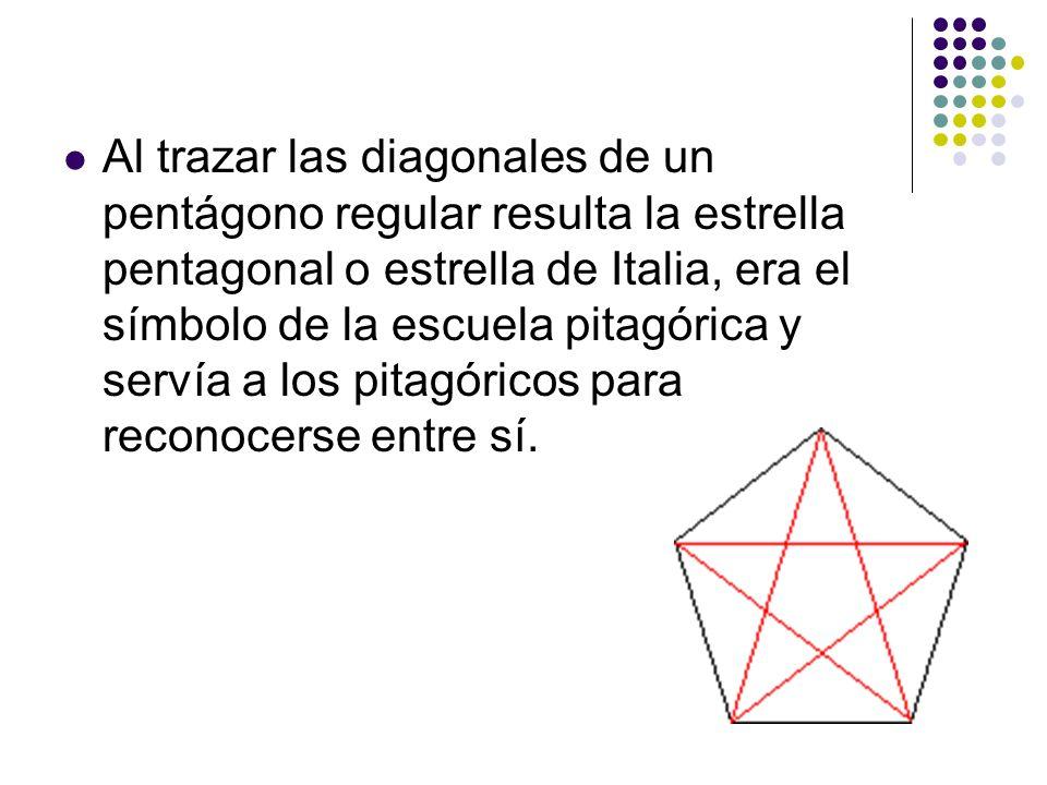 Al trazar las diagonales de un pentágono regular resulta la estrella pentagonal o estrella de Italia, era el símbolo de la escuela pitagórica y servía