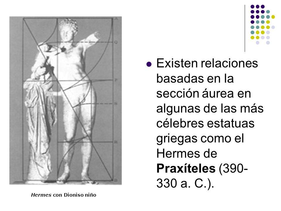 Existen relaciones basadas en la sección áurea en algunas de las más célebres estatuas griegas como el Hermes de Praxíteles (390- 330 a. C.). Hermes c