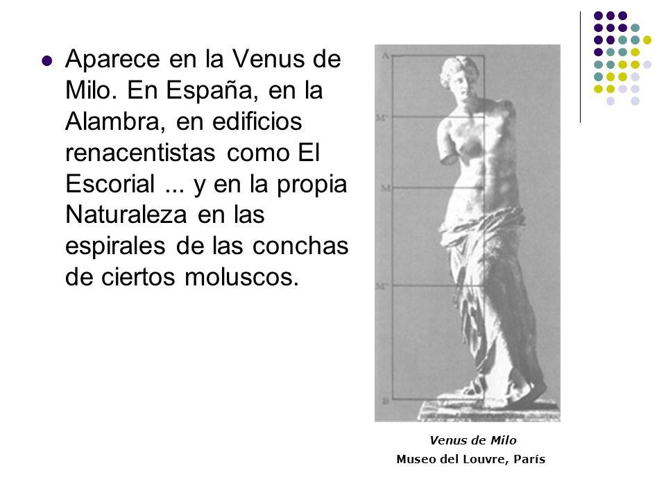 Aparece en la Venus de Milo. En España, en la Alambra, en edificios renacentistas como El Escorial... y en la propia Naturaleza en las espirales de la
