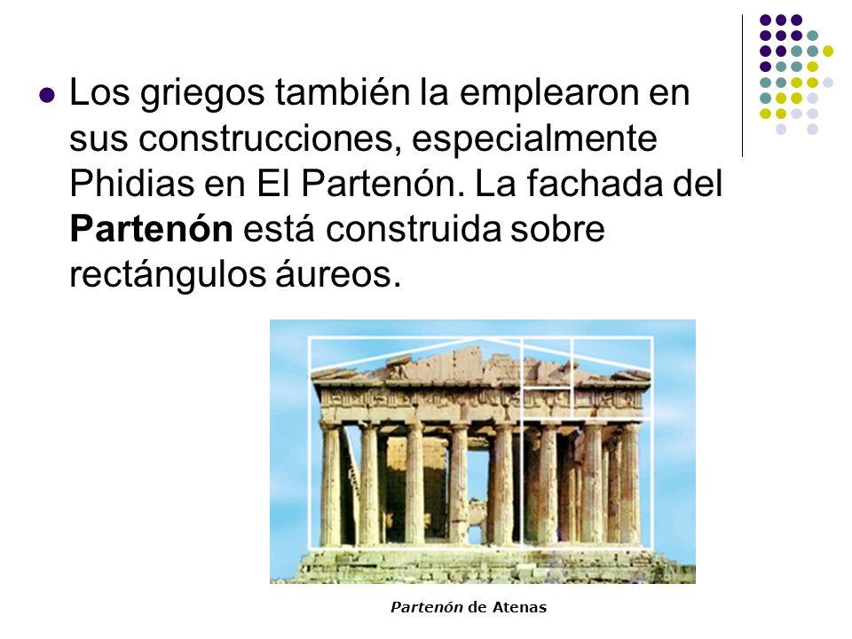 Los griegos también la emplearon en sus construcciones, especialmente Phidias en El Partenón. La fachada del Partenón está construida sobre rectángulo
