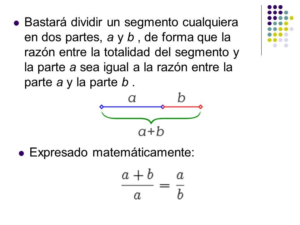 Bastará dividir un segmento cualquiera en dos partes, a y b, de forma que la razón entre la totalidad del segmento y la parte a sea igual a la razón e
