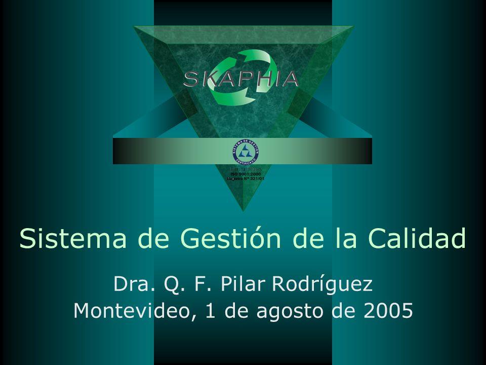 Sistema de Gestión de la Calidad Dra. Q. F. Pilar Rodríguez Montevideo, 1 de agosto de 2005