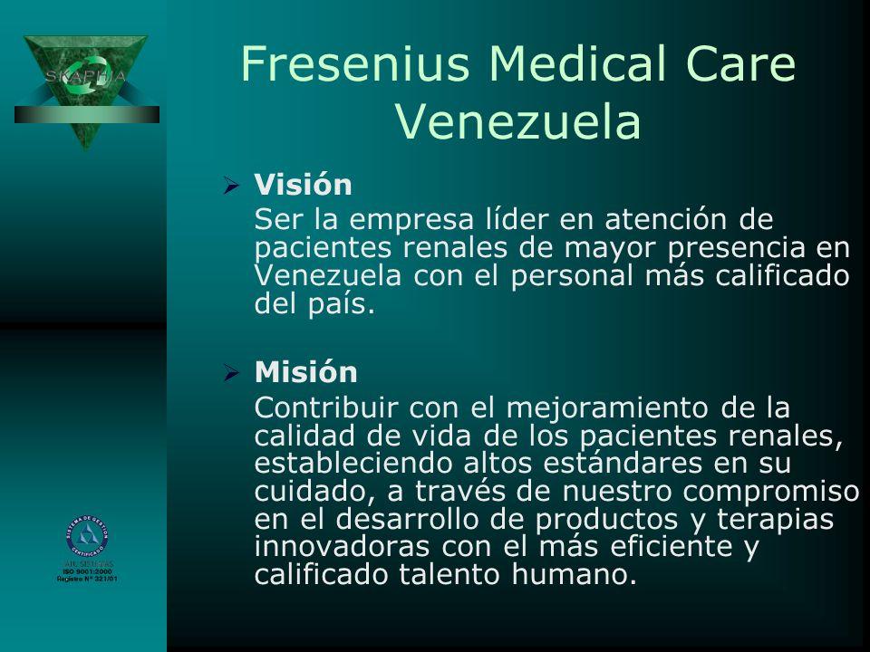 Fresenius Medical Care Venezuela Visión Ser la empresa líder en atención de pacientes renales de mayor presencia en Venezuela con el personal más cali