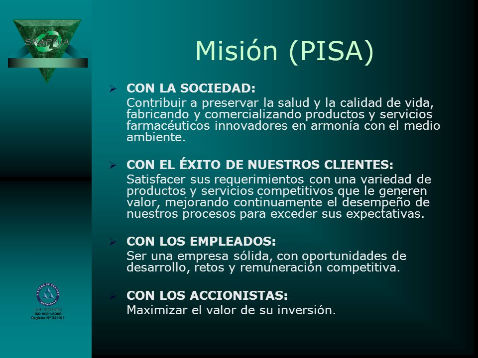 Misión (PISA) CON LA SOCIEDAD: Contribuir a preservar la salud y la calidad de vida, fabricando y comercializando productos y servicios farmacéuticos