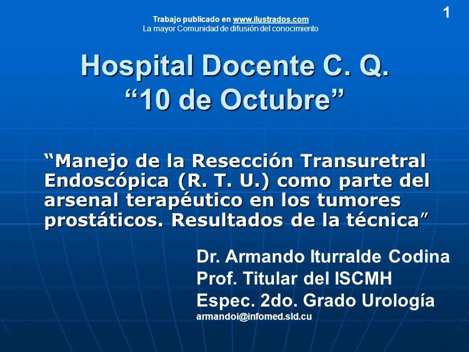 Hospital Docente C. Q. 10 de Octubre Manejo de la Resección Transuretral Endoscópica (R. T. U.) como parte del arsenal terapéutico en los tumores pros