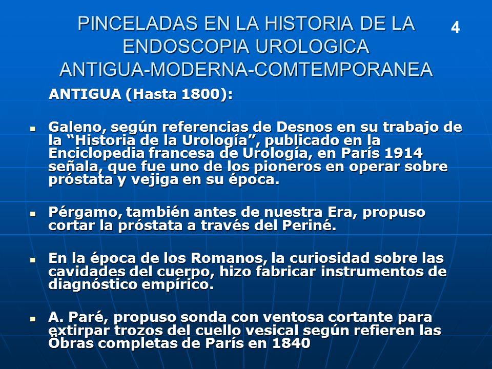 PINCELADAS EN LA HISTORIA DE LA ENDOSCOPIA UROLOGICA ANTIGUA-MODERNA-COMTEMPORANEA ANTIGUA (Hasta 1800): ANTIGUA (Hasta 1800): Galeno, según referenci