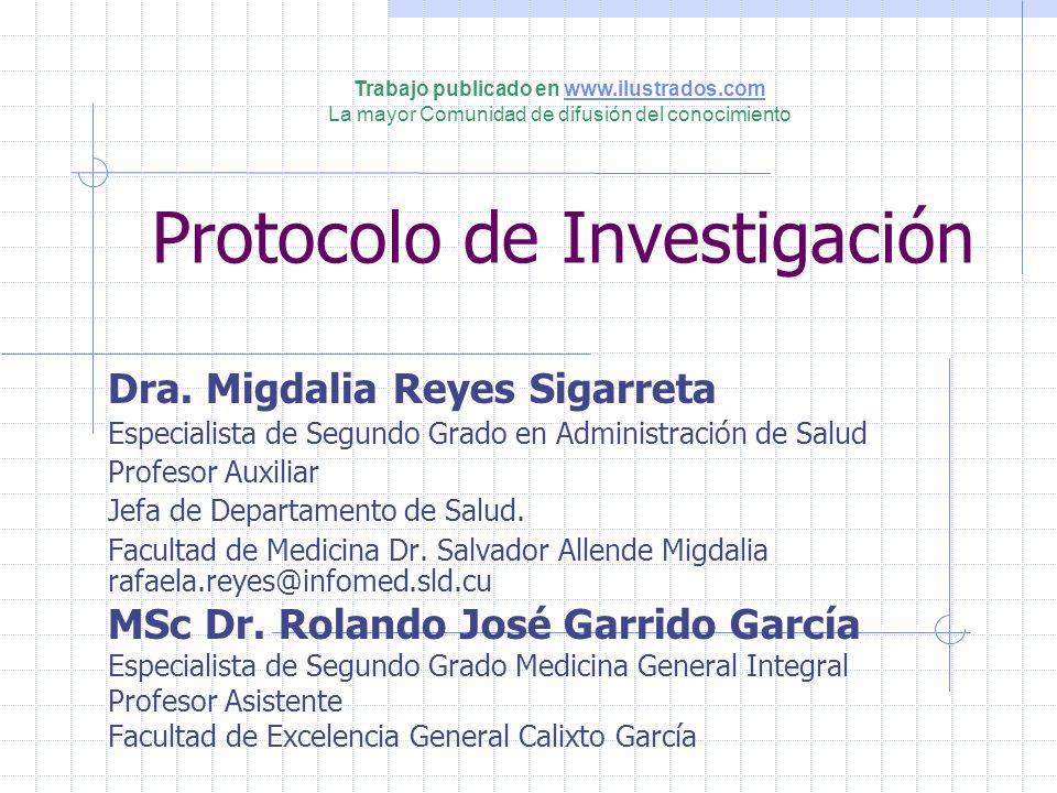 Protocolo de Investigación Dra. Migdalia Reyes Sigarreta Especialista de Segundo Grado en Administración de Salud Profesor Auxiliar Jefa de Departamen