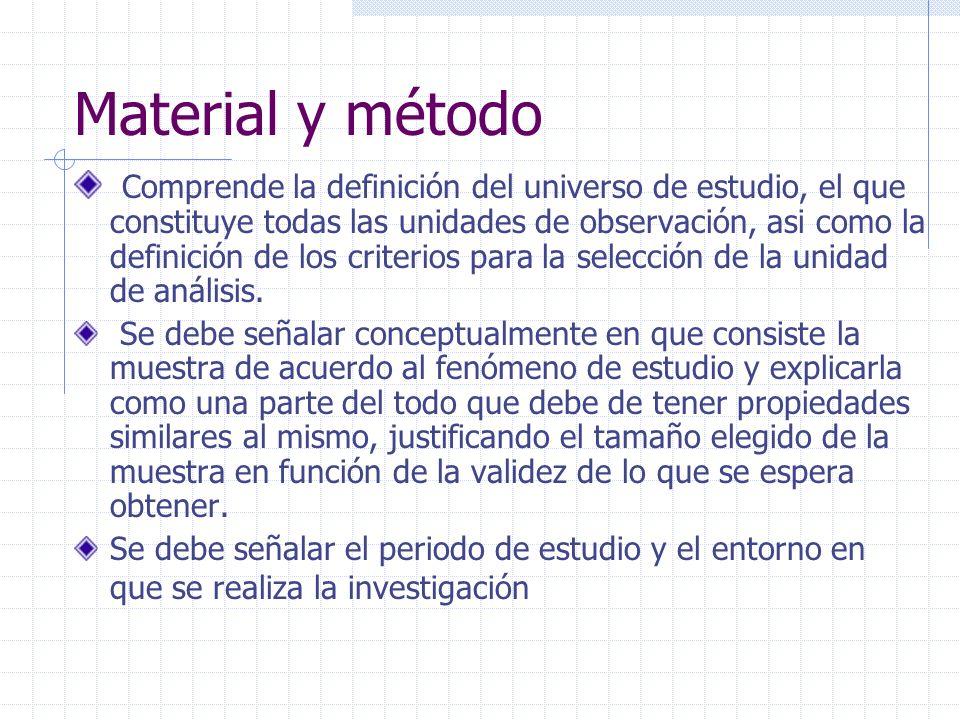 Material y método Comprende la definición del universo de estudio, el que constituye todas las unidades de observación, asi como la definición de los