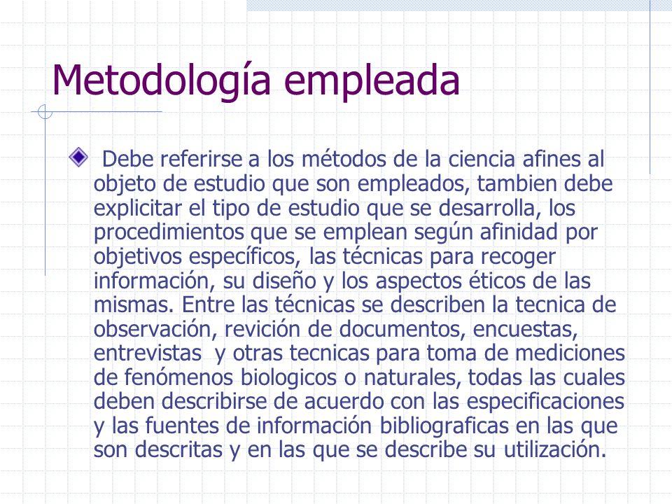 Metodología empleada Debe referirse a los métodos de la ciencia afines al objeto de estudio que son empleados, tambien debe explicitar el tipo de estu